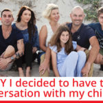 WHY I decided to have that conversation with my children